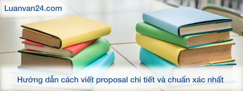Hướng dẫn cách viết proposal chi tiết và chuẩn xác nhất